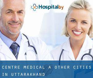 Centre médical à Other Cities in Uttarakhand