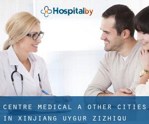 Centre médical à Other Cities in Xinjiang Uygur Zizhiqu