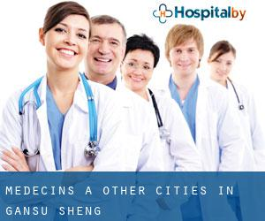 Médecins à Other Cities in Gansu Sheng