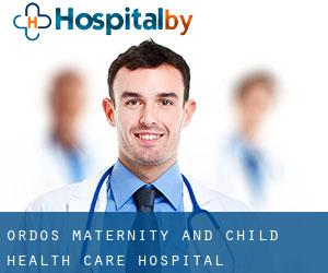 Ordos Maternity and Child Health Care Hospital